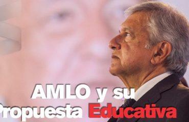 AMLO y su Propuesta Educativa