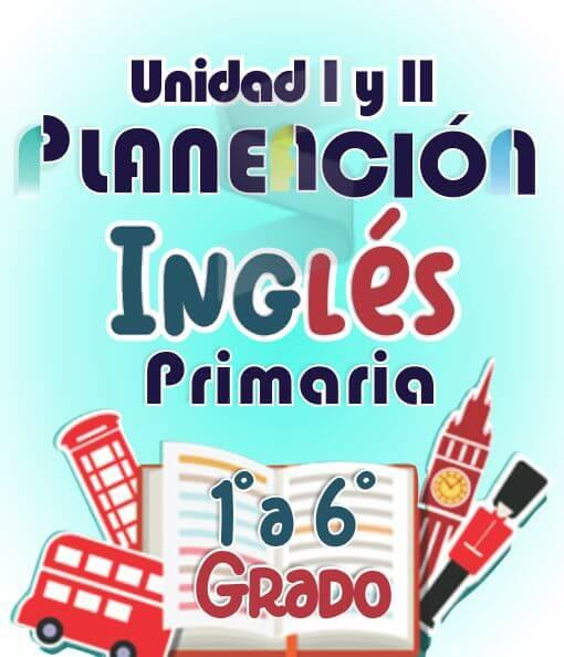 Planeación Ingles Primaria 1° a 6° Grado Primaria - Unidad I y II