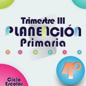Planeación Argumentada 4° Grado de Primaria – Ciclo Escolar 18-19 (Trimestre III)
