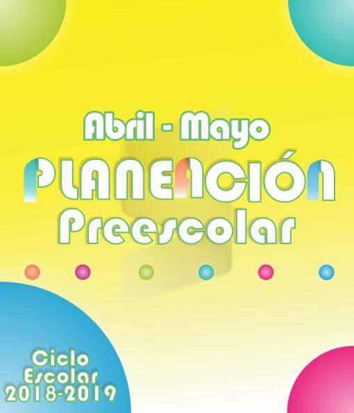 Planeación Argumentada Preescolar - Ciclo Escolar 18-19 (Abril - Mayo)