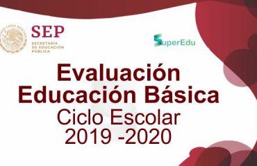 Evaluación Educación Básica - Ciclo Escolar 2019 - 2020