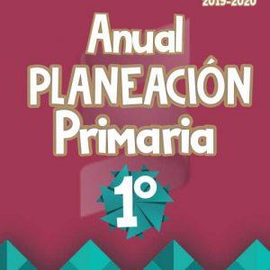 Planeación Argumentada de Clase 1° Grado de Primaria – Ciclo Escolar 19-20 (Anual)