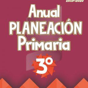 Planeación Argumentada de Clase 3° Grado de Primaria – Ciclo Escolar 19-20 (Anual)