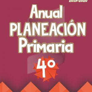Planeación Argumentada de Clase 4° Grado de Primaria – Ciclo Escolar 19-20 (Anual)