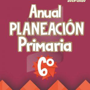 Planeación Argumentada de Clase 6° Grado de Primaria – Ciclo Escolar 19-20 (Anual)