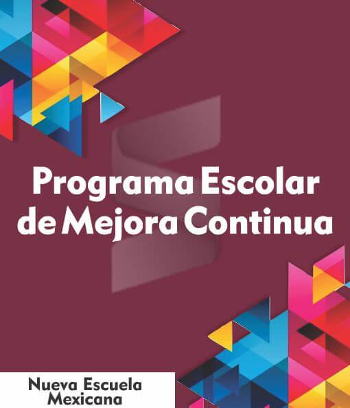 Programa escolar de mejora continua - Nueva Escuela Mexicana