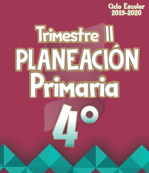 Planeación Argumentada 4° Grado de Primaria - Ciclo Escolar 19-20 (Trimestre II)